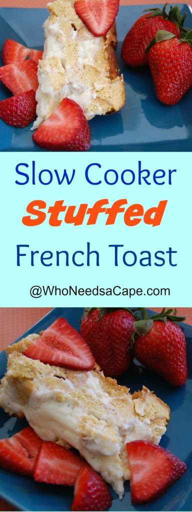 Slow Cooker Stuffed French Toast Who Needs A Cape