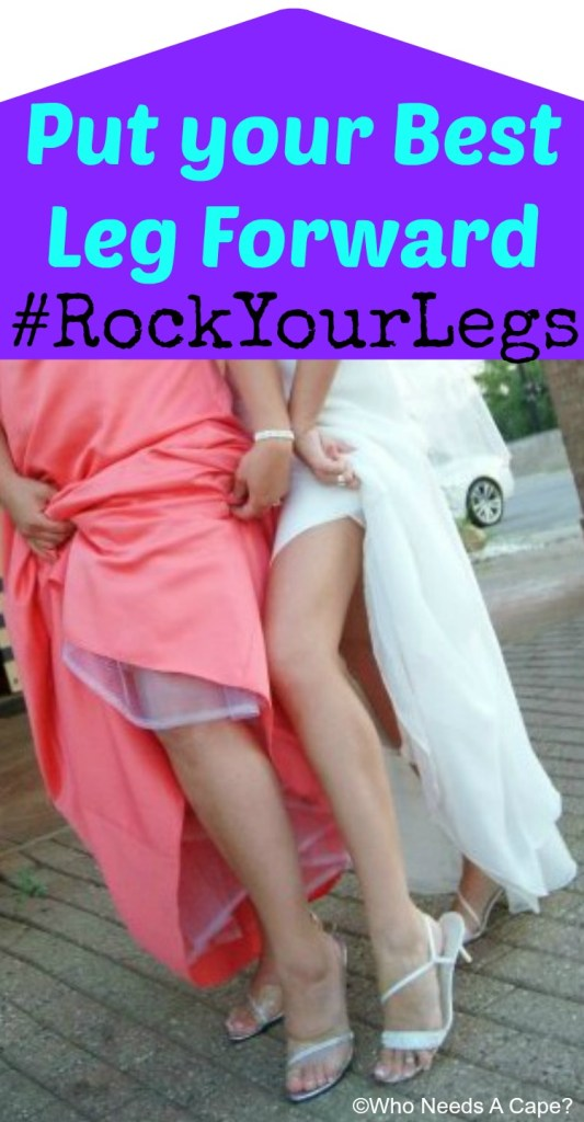 Put Your Best Leg Forward | Who Needs A Cape?