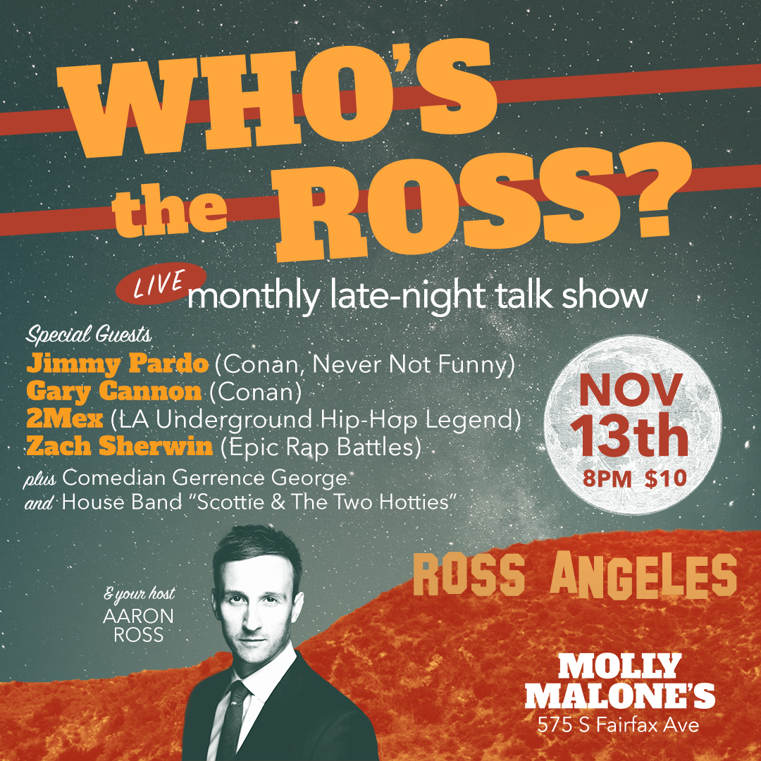 """""""Who's the Ross?"""" Aaron Ross comedian comedy funny humor talk show late-night Molly Malone's host best LA Los Angeles Hollywood"""