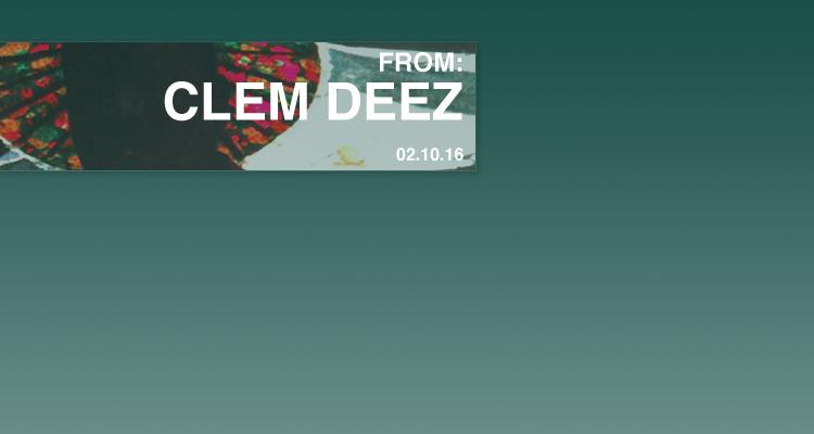 FROM: CLEM DEEZ