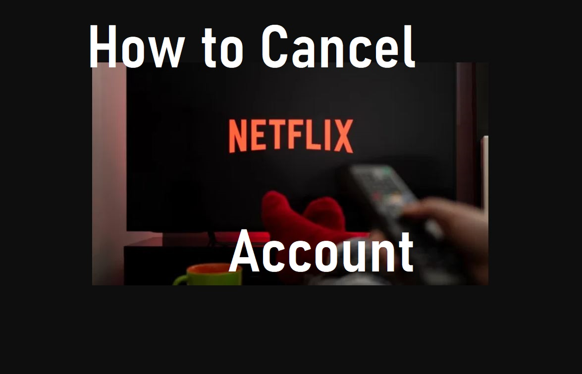 How to Cancel A Netflix Account