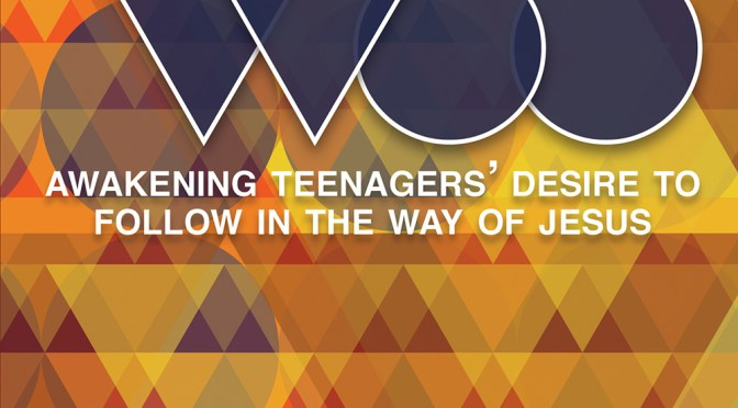 Woo: Awakening Teenagers' Desire to Follow in the Way of Jesus