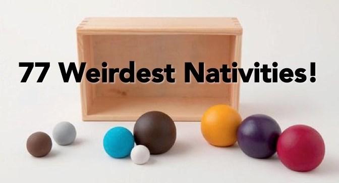 The 77 Weirdest Nativities (2017 edition)!