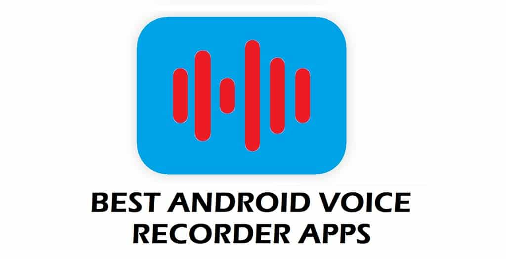 Best Android Voice Recorder Apps to Get Right Now - Why The