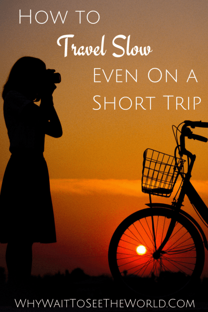 How to Travel Slow on a Short Trip