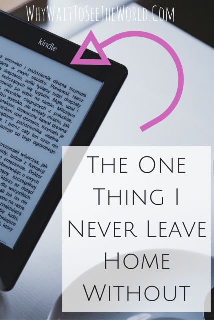 The One Thing I Never Leave Home Without - My Kindle
