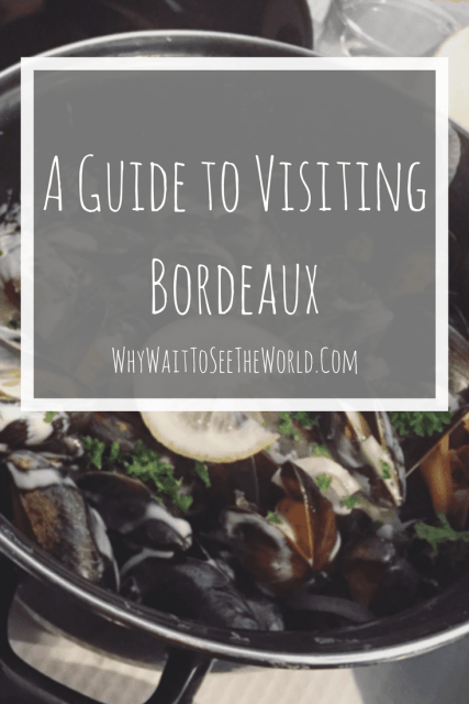 A Guide to Visiting Bordeaux