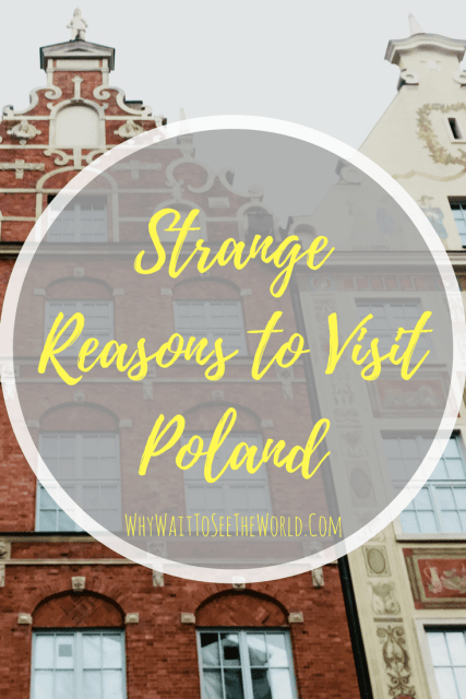 Strange Reasons to Visit Poland
