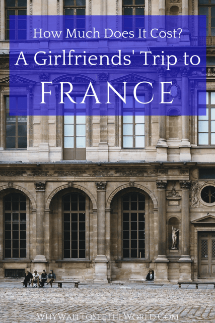 A 10 Day Girlfriends' Trip to France