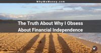 https://whywemoney.com/the-truth-about-why-i-obsess-about-financial-independence/