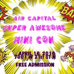 Air Capital Super Awesome Mini Con April 16, 2016