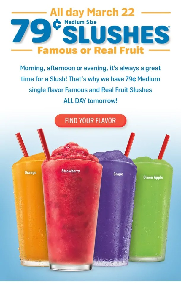 Sonic 79 cent slushes all day March 22