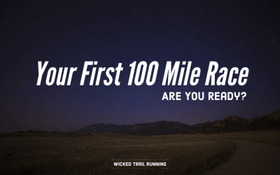 Your First 100 Mile Race: Are You Ready?