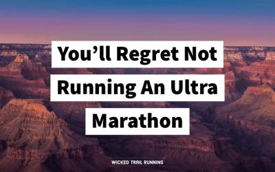 You'll Regret Not Running An Ultra Marathon