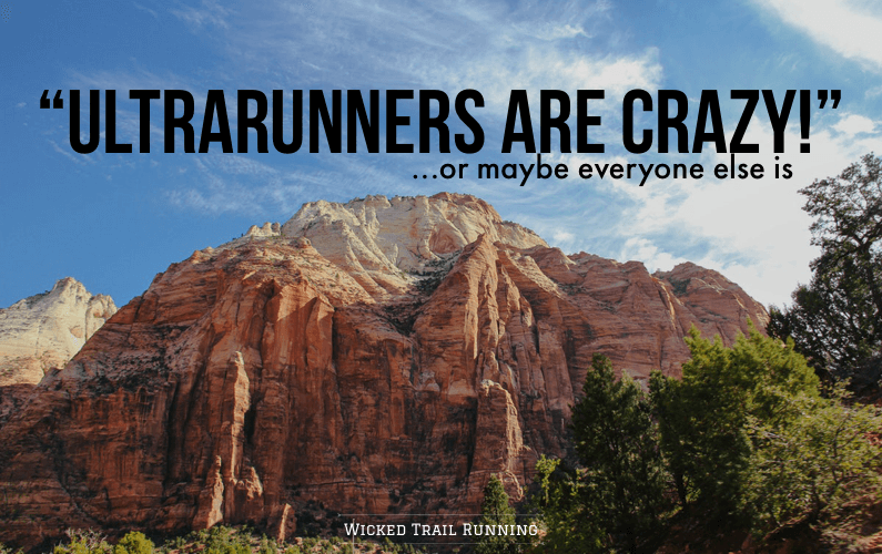 """UltraRunners Are Crazy."" Or Maybe You Are…"