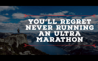You Might Regret Not Running An Ultramarathon