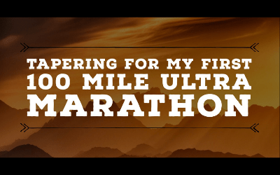 Tapering Before My First 100 Mile Ultra Marathon