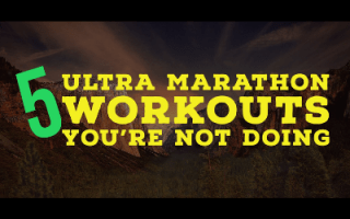 5 Ultra Marathon Workouts You're Not Doing