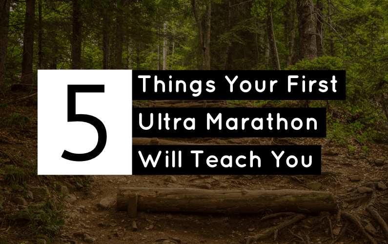 5 Things Your First Ultra Marathon Will Teach You