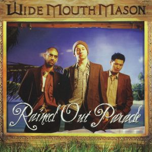 Wide Mouth Mason - Rained Out Parade (2002.08.27)
