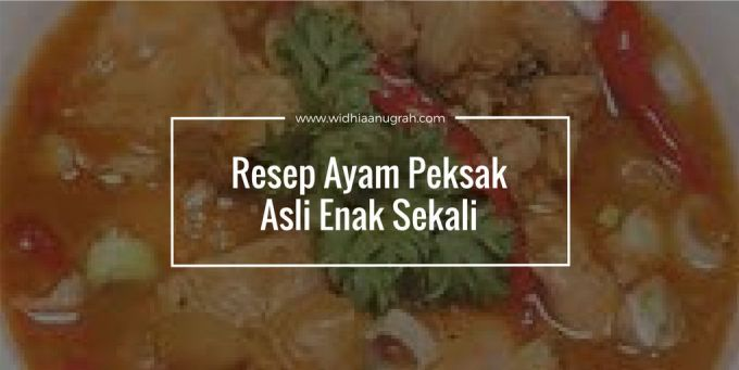 Resep Ayam Peksak Asli Enak Sekali