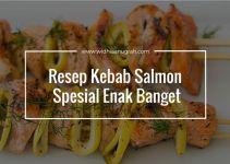 Resep Kebab Salmon Spesial Enak Banget