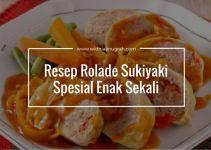 Resep Rolade Sukiyaki Spesial Enak Sekali