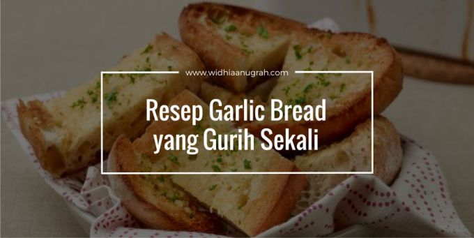Resep Garlic Bread yang Gurih Sekali