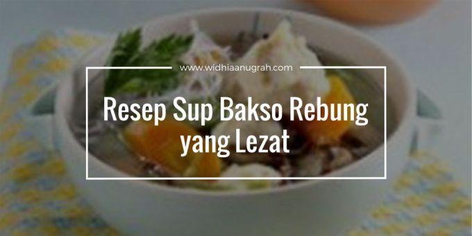 Resep Sup Bakso Rebung yang Lezat