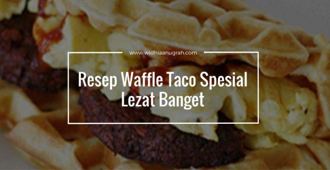 Resep Waffle Taco Spesial Lezat Banget