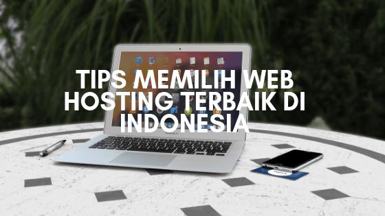 Tips Memilih Web Hosting Terbaik di Indonesia