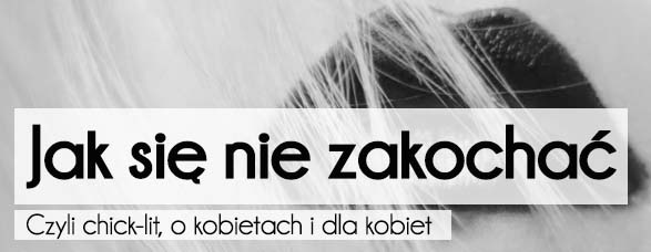 "0d504b450cac23 ""Jak się nie zakochać"" Nina Majewska-Brown – recenzja – Wielki Buk"