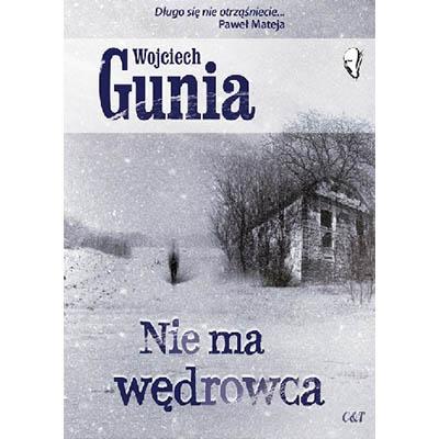 """""""Nie ma wędrowca"""" Wojciech Gunia"""