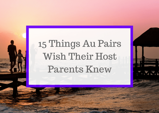 Things Au Pairs Wish Host Parents Knew