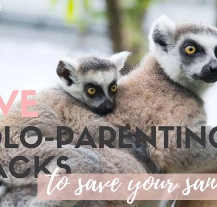 5 Solo-parenting Hacks that work!
