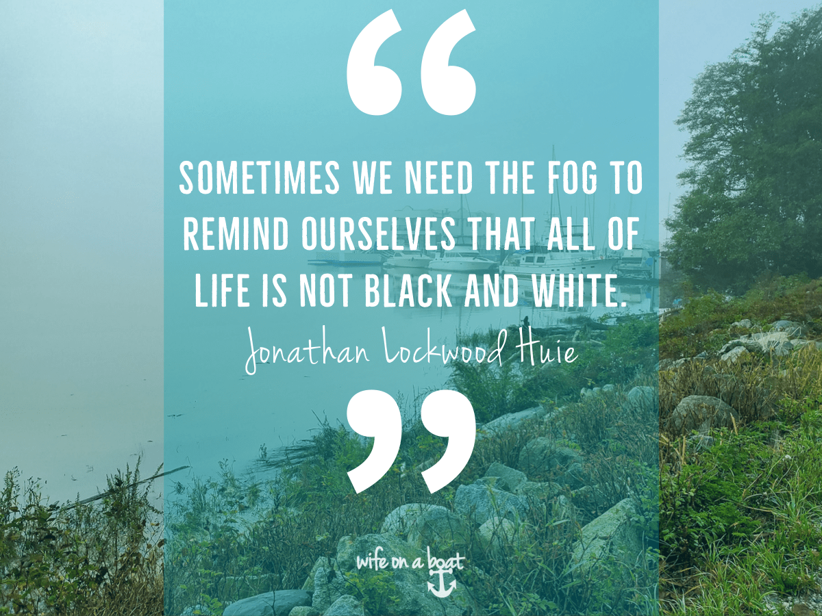 Boat Quote - Sometimes we need fog