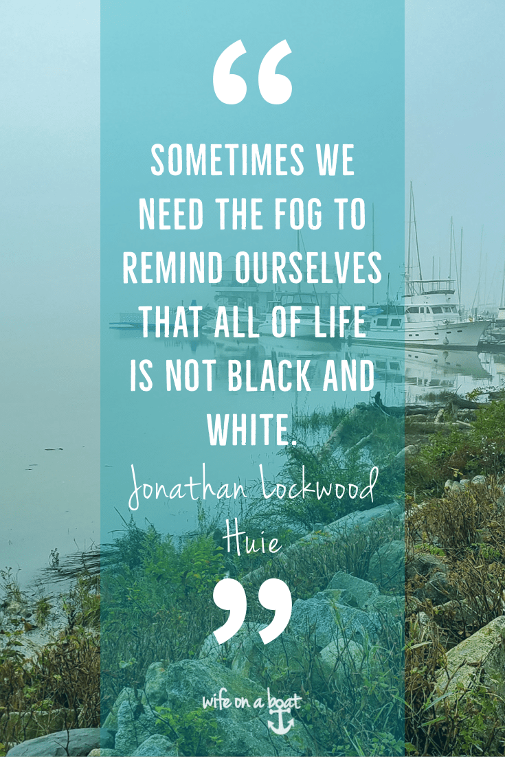 Sometimes We Need Fog - Boat Quote