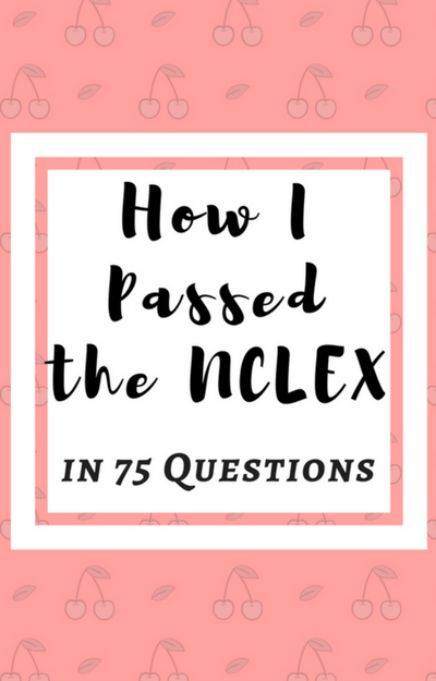 How I Passed the NCLEX-RN in 75 Questions - The Wifey Diaries