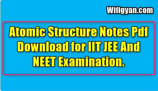 Atomic Structure Notes Pdf Download for IIT JEE And NEET Examination