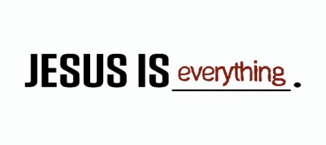 Jesus is everything