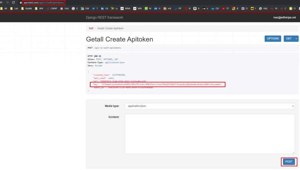"All  api.mist.com/api/vl/self/apitokens  Lab Natilik WN  CWNP Gml  GM T LN Is  Django REST framework  Self ! Getall Create Apitoken  Getall Create Apitoken  POST /api/vl/self/apitokens  HTTP 2øØ 0K  Allow: POST, OPTIONS, GET  Content—Type: i cation/ j son  Vary: Accept  ""created time"": 1574783690,  ""last used • • :  null,  "" pc cml ,  OPTIONS  GET  Media type:  Content:  application/json"