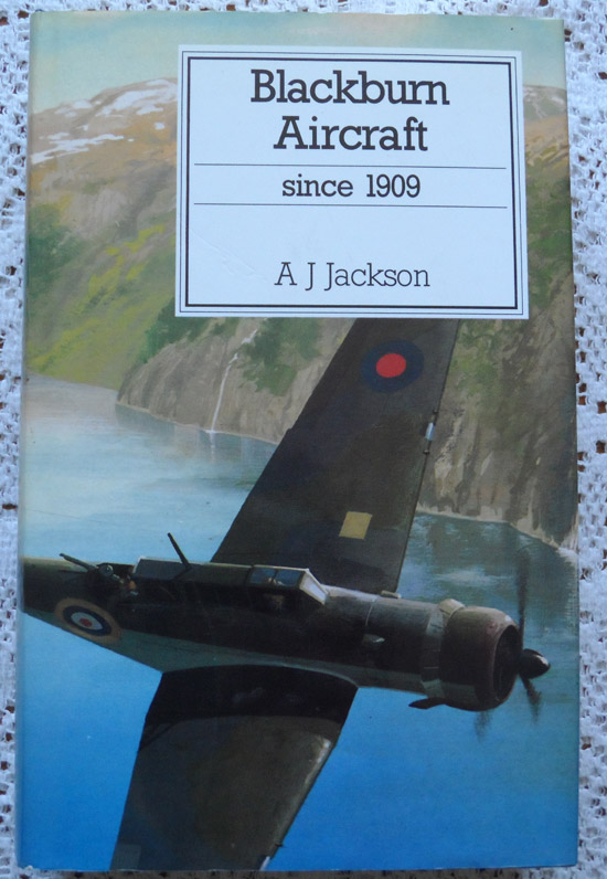 Blackburn Aircraft Since 1909 by A J Jackson - Putnam 1989 revised edition