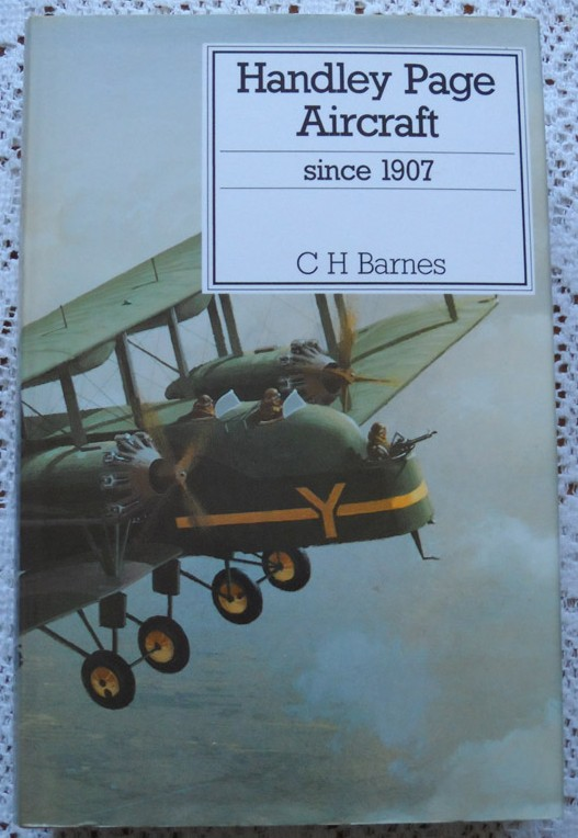 Handley Page Aircraft since 1907 by C.H. Barnes (revised by Derek N James)