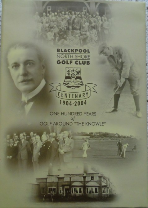 Blackpool North Shore Golf Club Centenary 1904-2004 One Hundred Years of Golf Around 'The Knowle'