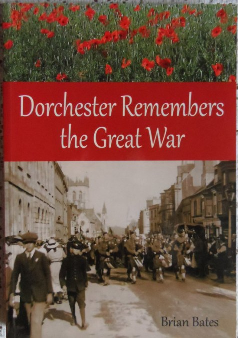 Dorchester Remembers the Great War by Brian Bates