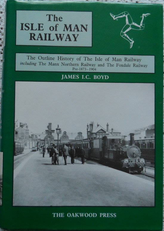 The Isle of Man Railway: Volume 1 The Outline History of the Isle of Man Railway Including The Manx Northern Railway and The Foxdale Railway Pre-1873-1904 by James Boyd
