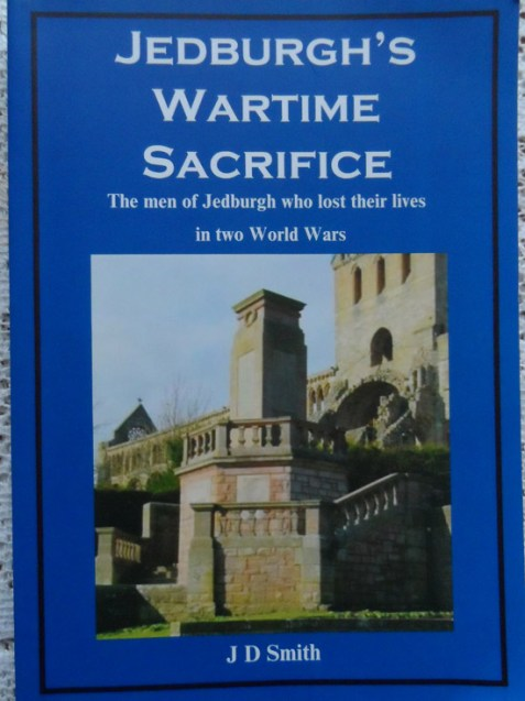 Jedburgh's Wartime Sacrifice:The Men of Jedburgh Who Lost their Lives in Two World Wars by J. D. Smith - Signed