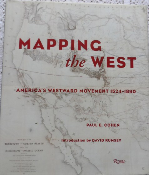 Mapping the West America's Westward Movement 1524-1890 by Paul E. Cohen