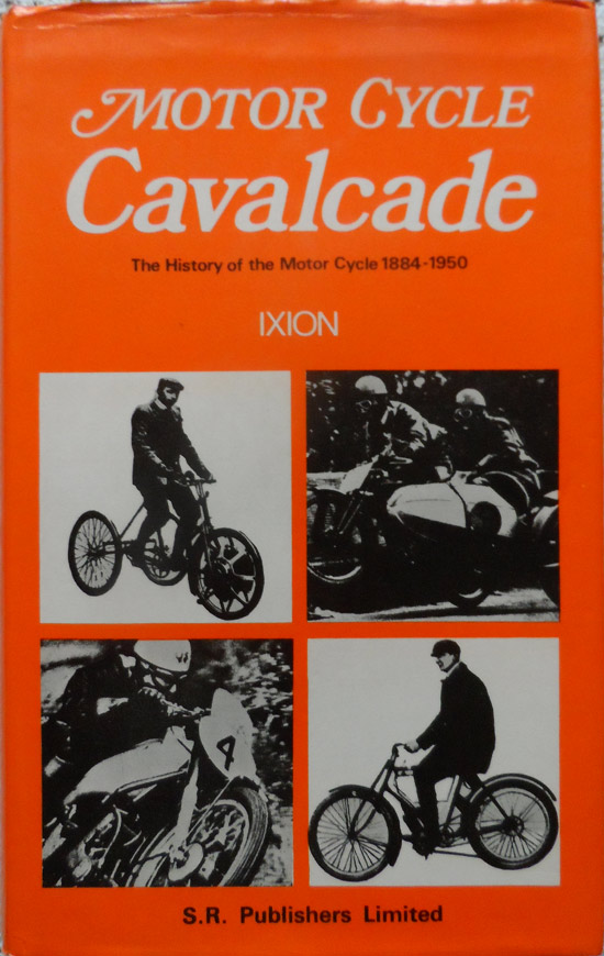 Motor Cycle Cavalcade: The History of the Motor cycle 1884-1950 - Ixion