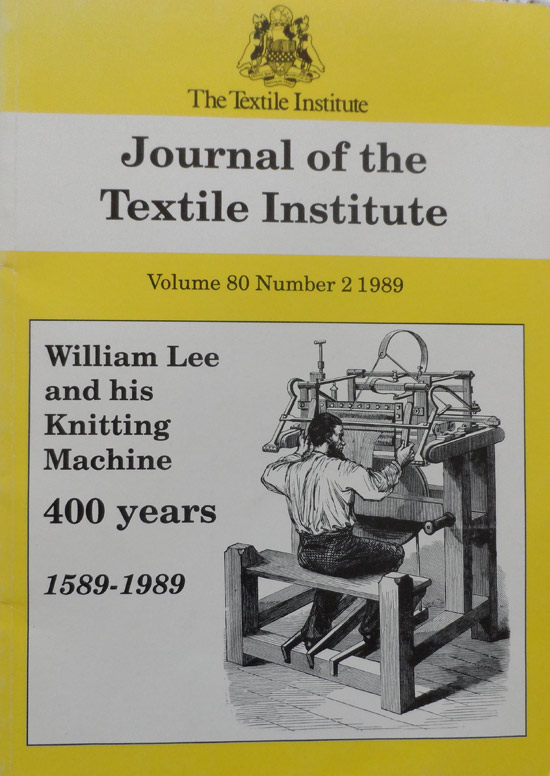 William Lee and his Knitting Machine: 400 years 1589-1989: Journal of the Textile Institute Vol 80 No.2 1989
